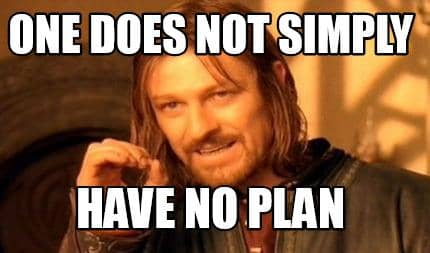 have no plan